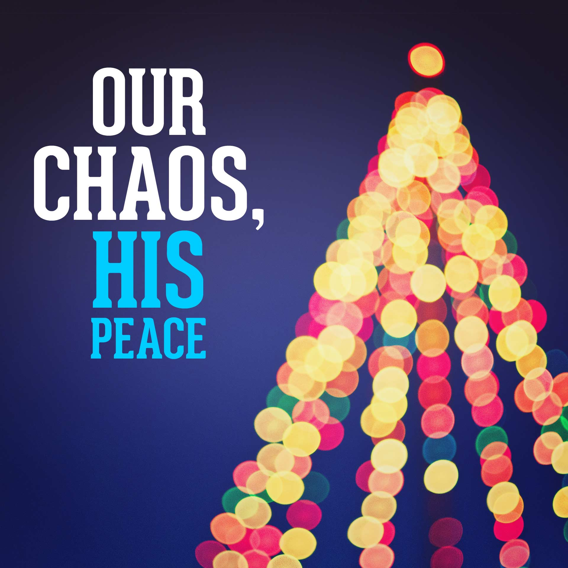 Our Chaos, His Peace