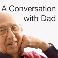 A Conversation with Dad