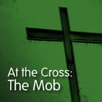 At the Cross: The Mob