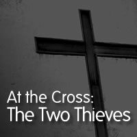 At the Cross: The Two Thieves