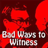 Bad Ways to Witness