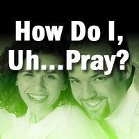 How Do I, Uh...Pray?
