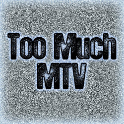 Too Much MTV