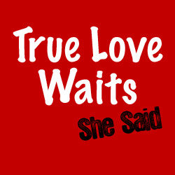 True Love Waits: She Said