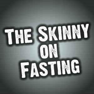 The Skinny on Fasting