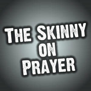 The Skinny on Prayer