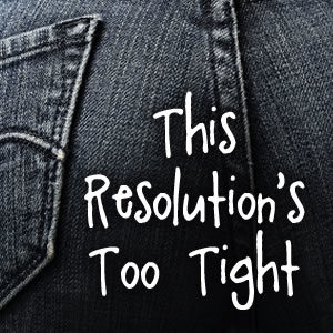 This Resolution's Too Tight