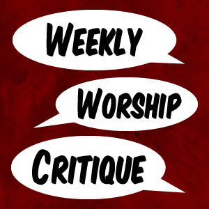 Weekly Worship Critique