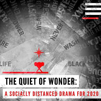The Quiet of Wonder: A Socially Distanced Drama for 2020