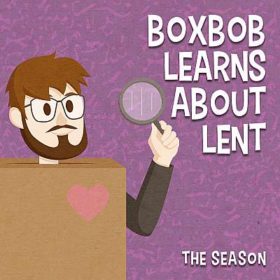 Boxbob Learns About Lent: The Season