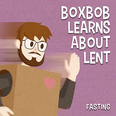 Boxbob Learns About Lent: Fasting