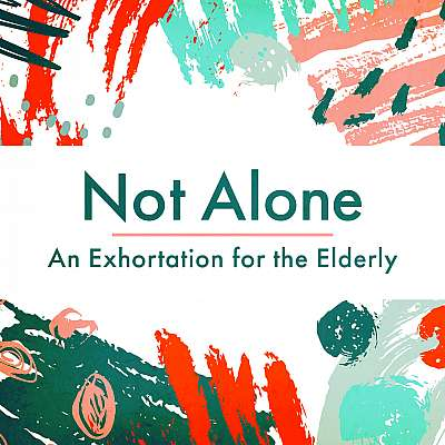 Not Alone: An Exhortation for the Elderly