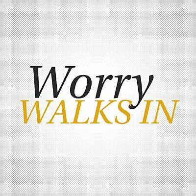 Worry Walks In