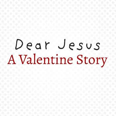 Dear Jesus: A Valentine Story