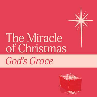 The Miracles of Christmas: God's Grace