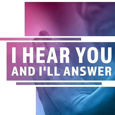 I Hear You and I'll Answer