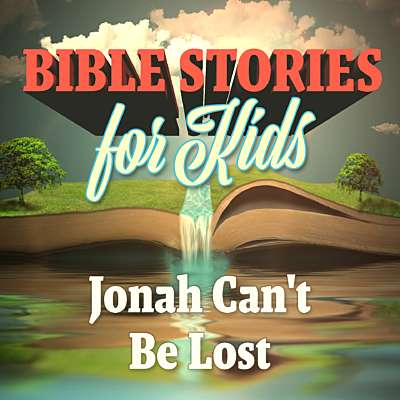 Bible Stories for Kids: Jonah Can't be Lost
