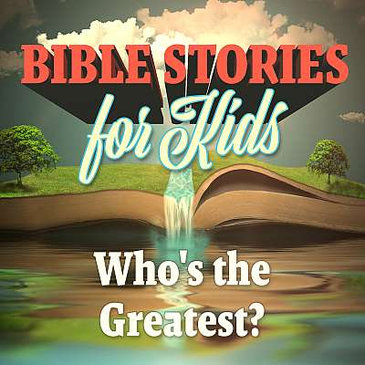 Bible Stories for Kids: Who's the Greatest?