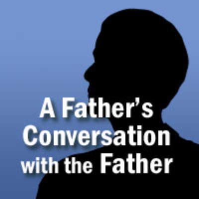 A Father's Conversation with the Father