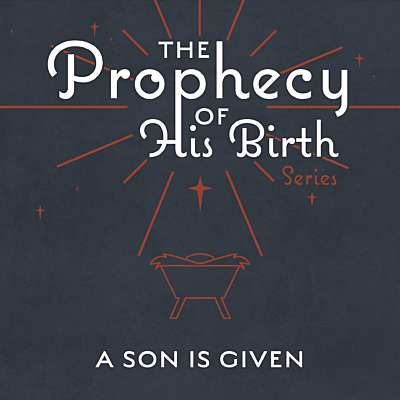 The Prophecy of His Birth: A Son is Given