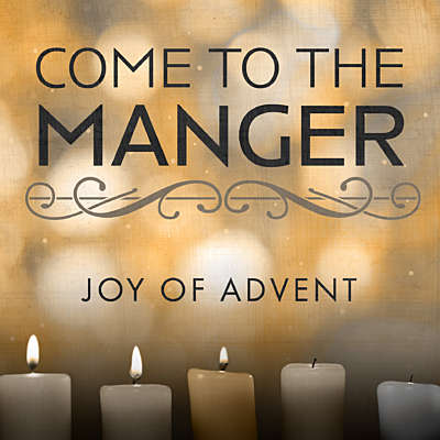 Come to the Manger: Joy for Advent
