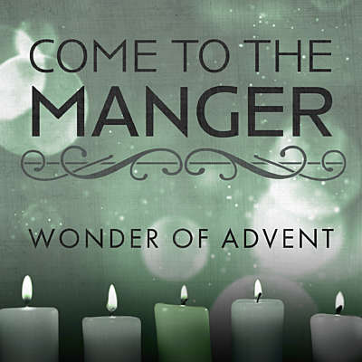 Come to the Manger: Wonder of Advent