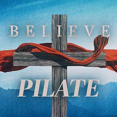 BELIEVE: Pontius Pilate
