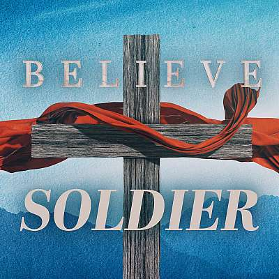 BELIEVE: Soldier at the Cross