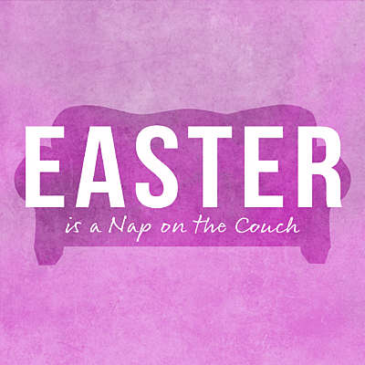 Easter is a Nap on the Couch
