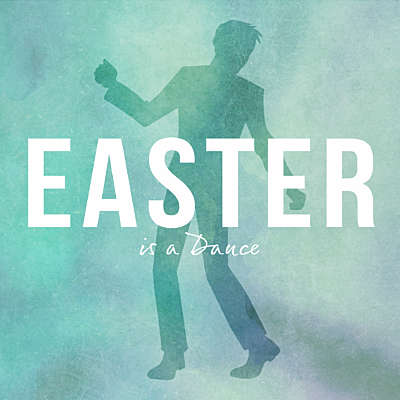 Easter is a Dance
