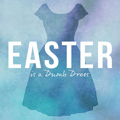 Easter is a Dumb Dress