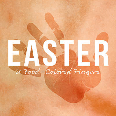 Easter is Food-Colored Fingers