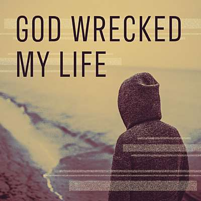 God Wrecked My Life