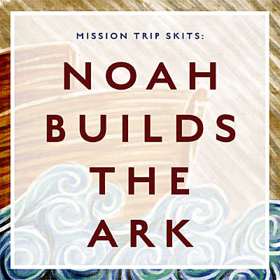 Mission Trip Skits: Noah Builds the Ark