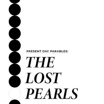 Present Day Parables: The Lost Pearls