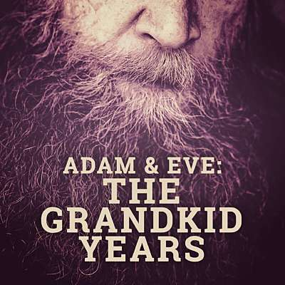 Adam and Eve: The Grandkid Years