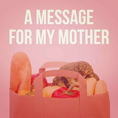 A Message For My Mother