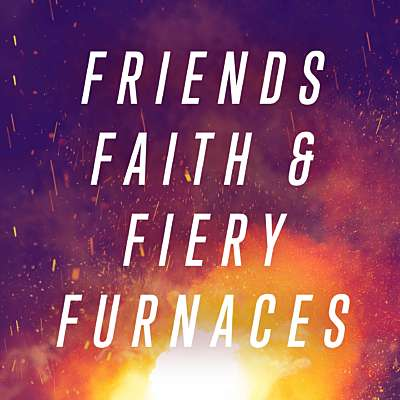 Friends Faith And Fiery Furnaces