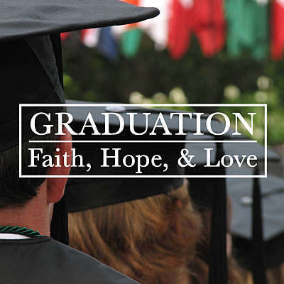 Graduation: Faith, Hope, and Love