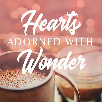 Hearts Adorned With Wonder