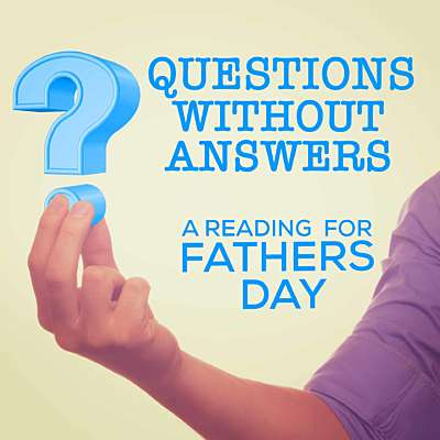 Questions Without Answers - A Father's Day Reading