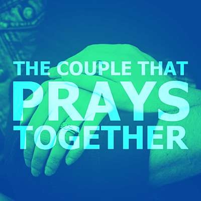 The Couple That Prays Together