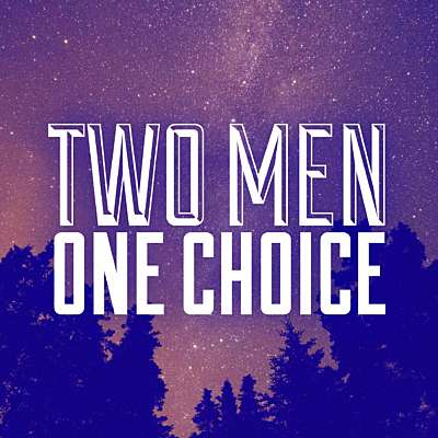 Two Men One Choice
