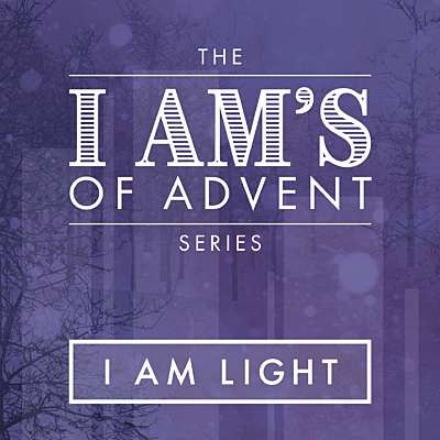 The I Am's of Advent: I Am Light