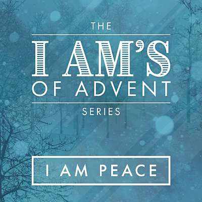 The I Am's of Advent: I Am Peace