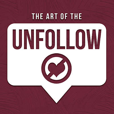 The Art of the Unfollow