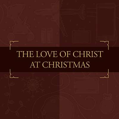 The Love of Christ at Christmas