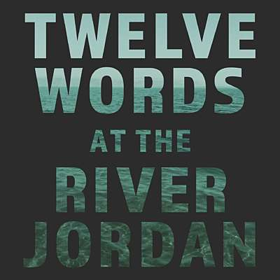 Twelve Words at the River Jordan