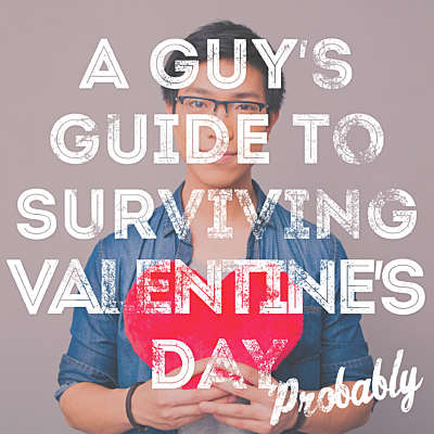 A Guy's Guide to Surviving Valentine's Day (Probably)