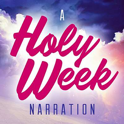 A Holy Week Narration